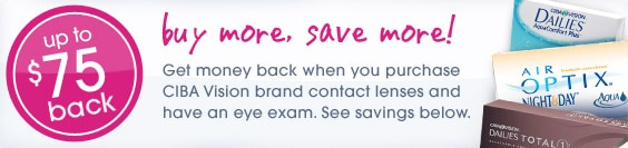 buy more, save more! Get money back when you purchase CIBA Vision brand contact lenses and have an eye exam. See savings below.