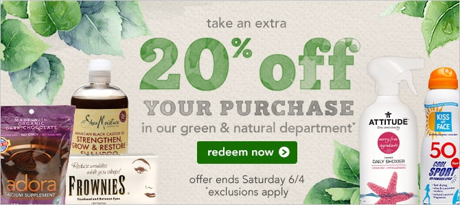 Click to redeem extra 20% off our green & natural department, exclusions apply, ends Saturday 6/4